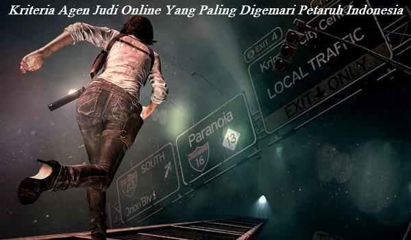 Kriteria Agen Judi Online Yang Paling Digemari Petaruh Indonesia
